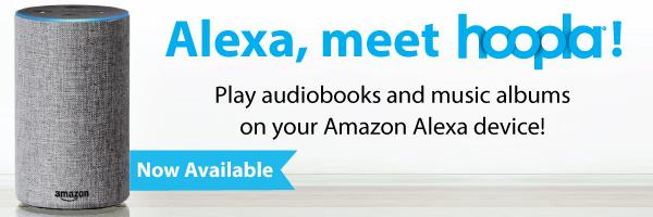 Alexa, meet hoopla! Play audiobooks and music albums on your Amazon Alexa device!